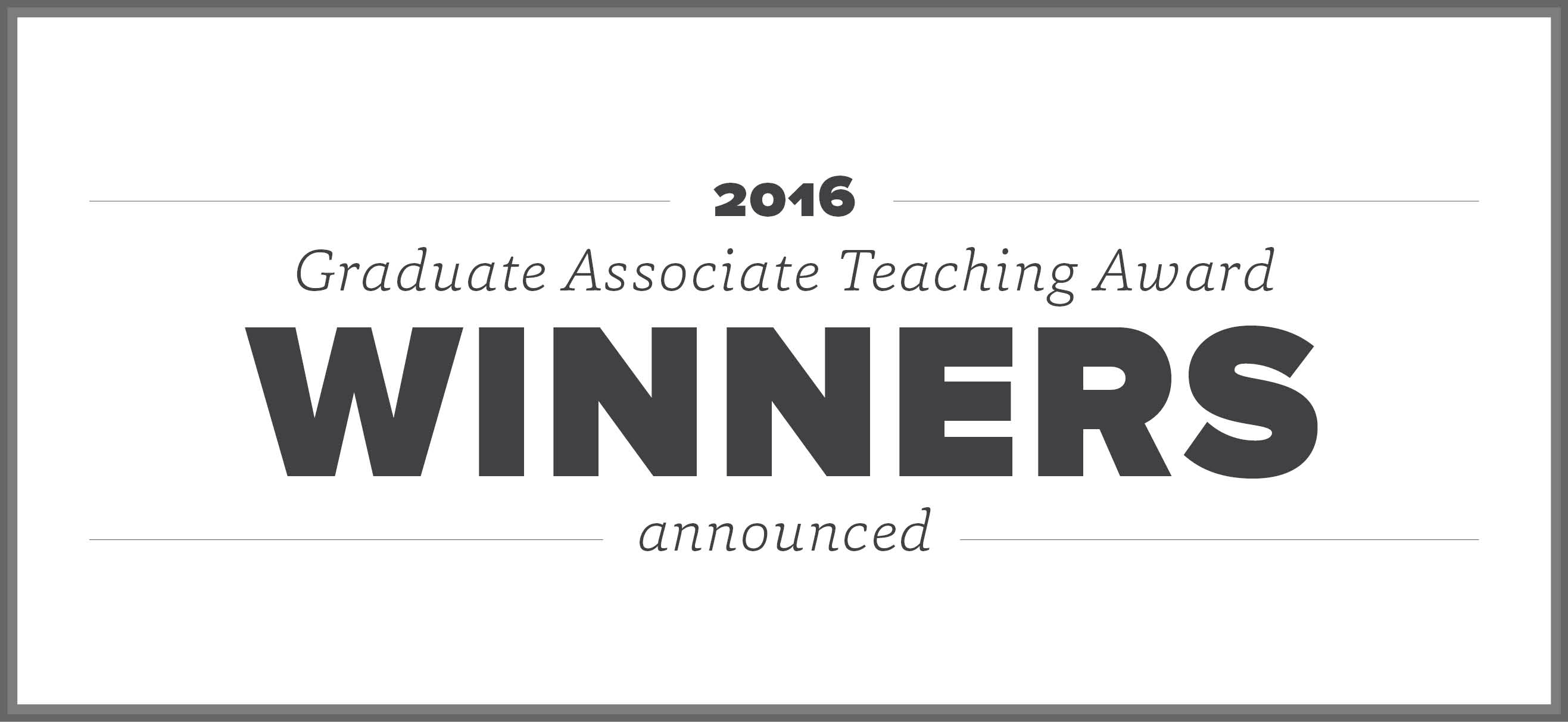 2016 Graduate Associate Teaching Award Winners Announced